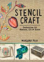 Stencil Craft Techniques for Fashion, Art and Home by Margaret Peot