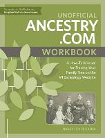 Unofficial Ancestry.com Workbook A How-To Manual for Tracing Your Family Tree on the Number-One Genealogy Website by Nancy Hendrickson