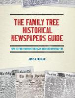 The Family Tree Historical Newspapers Guide by James M. Beidler
