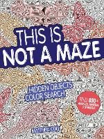 This Is Not a Maze Hidden Objects Color Search. Find 850+ Animals, Designs and Symbols by Matthew Cole