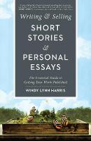 Writing & Selling Short Stories & Personal Essays The Essential Guide to Getting Your Work Published by Windy Lynn Harris