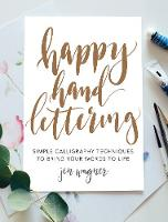 Happy Hand Lettering Simple Calligraphy Techniques to Bring Your Words to Life by Jen Wagner
