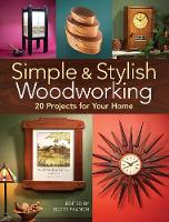 Simple & Stylish Woodworking 20 Projects for Your Home by Scott Francis