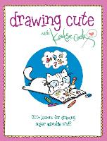 Drawing Cute with Katie Cook 200+ Lessons for Drawing Super Adorable Stuff blurb: Squee! by Katie Cook