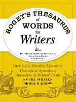 Roget's Thesaurus of Words for Writers Over 2,300 Emotive, Evocative, Descriptive Synonyms, Antonyms, and Related Terms Every Writer Should Know by David Olsen