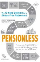 Pensionless The 10-Step Solution for a Stress-Free Retirement by Emily Brandon