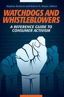 Watchdogs and Whistleblowers A Reference Guide to Consumer Activism by Robert N. Mayer