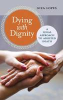 Dying with Dignity A Legal Approach to Assisted Death by Giza Lopes