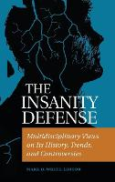 The Insanity Defense Multidisciplinary Views on its History, Trends, and Controversies by Mark D. White