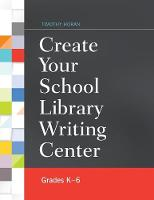 Create Your School Library Writing Center Grades K-6 by Timothy Joseph Horan