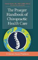 The Praeger Handbook of Chiropractic Health Care Evidence-Based Practices by Cheryl Hawk