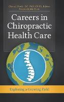 Careers in Chiropractic Health Care Exploring a Growing Field by Cheryl Hawk