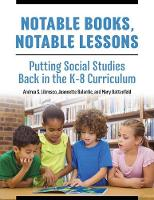 Notable Books, Notable Lessons Putting Social Studies Back in the K-8 Curriculum by Andrea S. Libresco, Jeannette Balantic, Mary T. Battenfeld