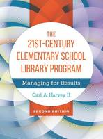 The 21st-Century Elementary School Library Program Managing for Results by Carl A., II Harvey