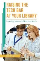 Raising the Tech Bar at Your Library Improving Services to Meet User Needs by Nick D. Taylor