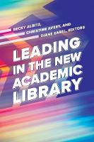 Leading in the New Academic Library by Becky Albitz, Christine Avery