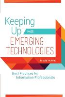 Keeping Up with Emerging Technologies Best Practices for Information Professionals by Nicole Hennig
