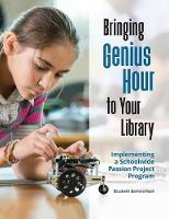 Bringing Genius Hour to Your Library Implementing a Schoolwide Passion Project Program by Elizabeth Barrera Rush