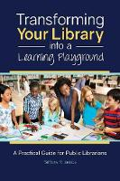 Transforming Your Library into a Learning Playground A Practical Guide for Public Librarians by Brittany R. Jacobs