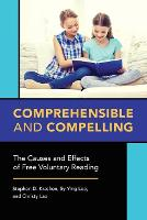 Comprehensible and Compelling The Causes and Effects of Free Voluntary Reading by Stephen D. Krashen, Sy-Ying Lee, Christy Lao