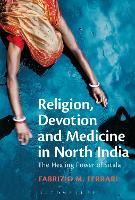 Religion, Devotion and Medicine in North India The Healing Power of Sitala by Dr. Fabrizio M. Ferrari