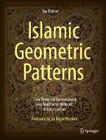 Islamic Geometric Patterns Their Historical Development and Traditional Methods of Construction by Jay Bonner, Craig S. Kaplan