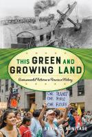 This Green and Growing Land Environmental Activism in American History by Kevin C. Armitage