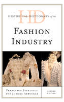 Historical Dictionary of the Fashion Industry by Francesca Sterlacci, Joanne Arbuckle