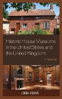 Historic House Museums in the United States and the United Kingdom A History by Linda Young
