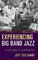 Experiencing Big Band Jazz A Listener's Companion by Jeff Sultanof