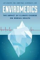 Enviromedics The Impact of Climate Change on Human Health by Jay Lemery, Paul Auerbach