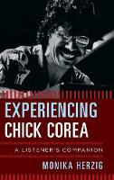 Experiencing Chick Corea A Listener's Companion by Monika Herzig