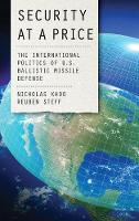 Security at a Price The International Politics of U.S. Ballistic Missile Defense by Nicholas Khoo, Reuben Steff
