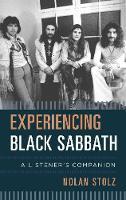 Experiencing Black Sabbath A Listener's Companion by Nolan Stolz