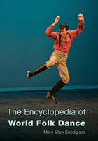 The Encyclopedia of World Folk Dance by Mary Ellen Snodgrass