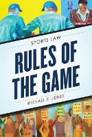 Rules of the Game Sports Law by Michael E. Jones