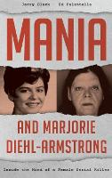 Mania and Marjorie Diehl-Armstrong Inside the Mind of a Female Serial Killer by Jerry Clark, Ed Palattella