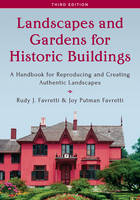 Landscapes and Gardens for Historic Buildings A Handbook for Reproducing and Creating Authentic Landscapes by Rudy J. Favretti, Joy Putman Favretti