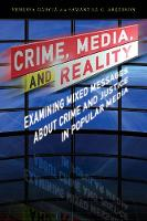 Crime, Media, and Reality Examining Mixed Messages About Crime and Justice in Popular Media by Venessa Garcia, Samantha G. Arkerson