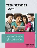 Teen Services Today A Practical Guide for Librarians by Sara K. Joiner, Geri Swanzy