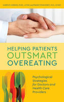 Helping Patients Outsmart Overeating Psychological Strategies for Doctors and Health Care Providers by Karen R. Koenig, Paige O'Mahoney