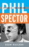 Phil Spector Sound of the Sixties by Sean MacLeod