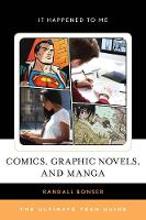 Comics, Graphic Novels, and Manga The Ultimate Teen Guide by Randall Bonser