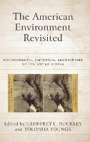 The American Environment Revisited Environmental Historical Geographies of the United States by Geoffrey L. Buckley