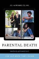 Parental Death The Ultimate Teen Guide by Michelle Shreeve