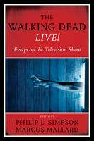 The Walking Dead Live! Essays on the Television Show by Philip L. Simpson