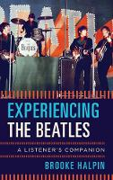 Experiencing the Beatles A Listener's Companion by Brooke Halpin