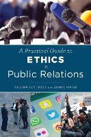 A Practical Guide to Ethics in Public Relations by Regina Luttrell, Jamie Ward