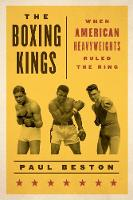 The Boxing Kings When American Heavyweights Ruled the Ring by Paul Beston