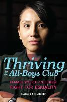 Thriving in an All-Boys Club Female Police and Their Fight for Equality by Cara Rabe-Hemp